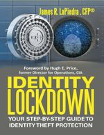 Identity Lockdown : Your Step By Step Guide to Identity Theft Protection - CFP®, James R. LaPiedra