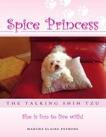 Spice Princess the Talking Shih Tzu : She Is Fun to Live With! - Martha Elaine Patrone