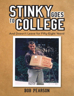 Stinky Goes to College : And Doesn't Leave for Fifty Eight Years! - Bob Pearson