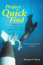 Project Quick Find : Memoirs of A U.S. Navy Seal Training Sea Lions - Michael P Wood