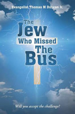 The Jew Who Missed the Bus : Will You Accept the Challenge? - Evangelist Thomas M Duncan Jr