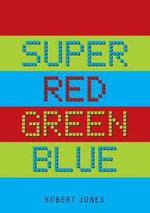 Super Red Green Blue - Robert Jones
