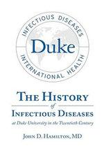 The History of Infectious Diseases at Duke University in the Twentieth Century - MD John D Hamilton