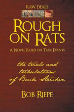 Rough on Rats : The Trials and Tribulations of Buck Steichen - Bob Riepe
