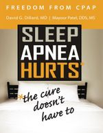 Freedom from Cpap : Sleep Apnea Hurts, the Cure Doesn't Have To - David Dillard