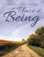 Freddie's Journey : A Place of Being - Freddie Wright Grice