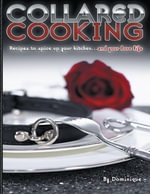 Collared Cooking : Recipes to Spice Up Your Kitchen... and Your Love Life - Dominique Schiavoni