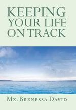 Keeping Your Life on Track - Brenessa David