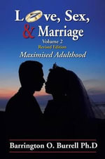 Love, Sex, & Marriage Volume 2 : Maximised Adulthood - Barrington O. Burrell Ph. D.