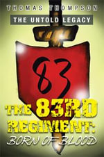The Untold Legacy : The 83rd Regiment: Born of Blood - Thomas Thompson