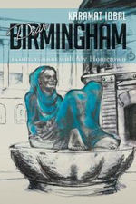 Dear Birmingham : A Conversation with My Hometown - Karamat Iqbal