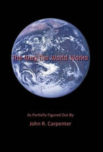 The Way the World Works : As Partially Figured Out by - John R. Carpenter