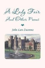 A Lady Fair and Other Poems - John Lars Zwerenz
