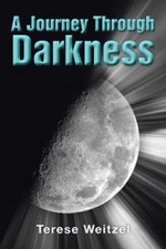A Journey Through Darkness - Terese Weitzel