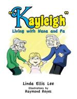 Kayleigh : Living with Nana and Pa - Linda Ellis Lee