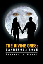 The Divine Ones : Dangerous Love - Elizabeth Moore