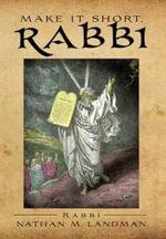 Make It Short, Rabbi : Brief Jewish Lessons from Scripture - Rabbi Nathan M. Landman