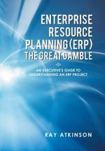 Enterprise Resource Planning (Erp) the Great Gamble : An Executive's Guide to Understanding an Erp Project - Ray Atkinson