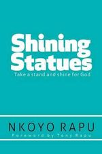 Shining Statues : ... Take a Stand and Shine for God! - Nkoyo Rapu