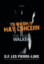 To Whom It May Concern : The Night Walker - D. F. Les Pierre-Luke