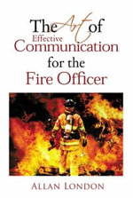 The Art of Effective Communication for the Fire Officer - Allan London