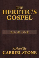 The Heretic's Gospel - Book One : A Novel by - Gabriel Stone
