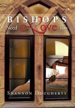 Bishops Need Love Too - Shannon Dougherty