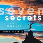 Seven Secrets : How to Succeed - Jimmy Campbell