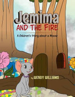 Jemima and the Fire : A Children's Story about a Mouse - Wendy Williams