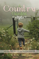 A Country Garden : Observations and Advice from Both Sides of the Garden Gate - Gwen Lutz