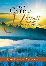 Take Care of Yourself : God Will, But You Must, Too! - Jane Frances Andersen
