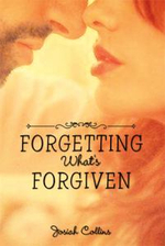 Forgetting What's Forgiven - Josiah Collins