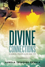 Divine Connections : A Marital Prayer Guide and Tips - Damola Treasure Okenla