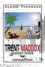Trent Maddox : Heavenly Father a God Complex Situation - Justin Thurmond