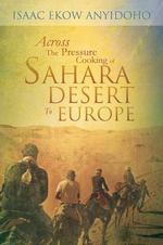 Across the Pressure Cooking of Sahara Desert to Europe - Isaac Ekow Anyidoho