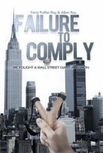 Failure to Comply : We Fought a Wall Street Giant and Won: We Fought a Wall Street Giant and Won - Terry Puffer Ray