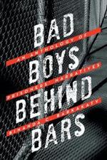 Bad Boys Behind Bars : An Anthology of Prisoners' Narratives - Binanda C. Barkakaty