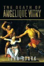 The Death of Angelique Vitry - John Stark
