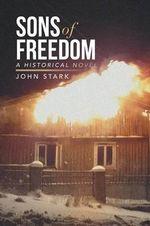Sons of Freedom : A Historical Novel - John Stark