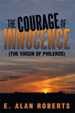 The Courage of Innocence : (The Virgin of Phileros) - E. Alan Roberts
