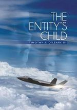The Entity's Child - Timothy J. O'Leary III