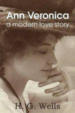 Ann Veronica, a Modern Love Story - H G Wells