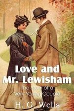 Love and Mr. Lewisham, the Story of a Very Young Couple - H G Wells