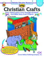 Easy Christian Crafts, Grades 1 - 3 : Learn About God's Love Through Scripture and Bible Story Craft Projects - Linda Standke