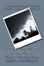 A Life Worth Living : Book I - The Early Years - Mary Cochrane