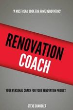 Renovation Coach : Your Personal Coach for Your Renovation Project - Steve Chandler