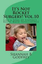 It's Not Rocket Surgery! Vol.10 : Sing a Song of Sixpence - Boost Math Intelligence - Shannah B Godfrey