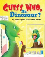 Guess Who, Mr. Dinosaur? : Christopher Isaiah Penn Smith - Christopher Isaiah Penn Smith