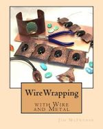 Wirewrapping with Wire and Metal : Jewellery and Objects - Jim McIntosh
