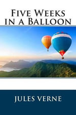 Five Weeks in a Balloon - Professor Jules Verne